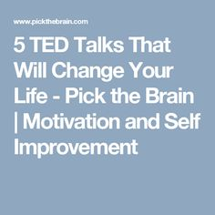 5 TED Talks That Will Change Your Life - Pick the Brain | Motivation and Self Improvement