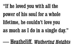 In this quote Heathcliff is trying to tell Catherine that Edgar could never love her as much he does ☺