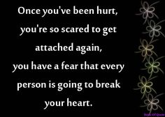 This is the absolute truth......  My wall is built strong and I'm afraid with just this tiny chip in it.....  I'm so afraid of being broken again...