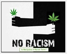 Is+Marijuana+A+Racist+Term?