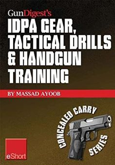[Free eBook] Gun Digest's IDPA Gear, Tactical Drills & Handgun Training eShort: Train for stressfire with essential IDPA drills, handgun training advice, concealed . Open Carry, Carry On, Best Concealed Carry Holster, Concealed Handgun, Cross Draw Holster, David, What To Read, Free Reading, Bushcraft