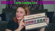Cartão Loading Love~Tutorial Dia dos Namorados