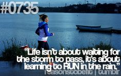 """#0735 """"Life isn't about waiting for the storm to pass, it's about learning to RUN in the rain."""""""