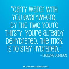 """FITNESS TIP: """"Carry water with you everywhere. By the time you're thirsty, you're already dehydrated. The trick is to stay hydrated."""" -Chalene Johnson Do you do this??? I do!!"""