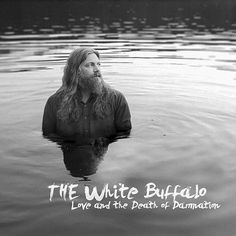 "The White Buffalo Love And The Death Of Damnation on Colored 180g LP + Download ""I've always loved the combination of things that are really beautiful and things that are really dark or heavy. There's"