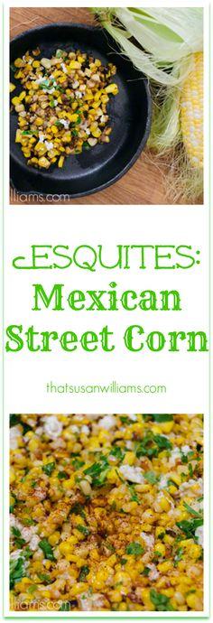 (Mexican Street Corn): a Fabulous Summer Side Dish Esquites: Mexican-Street-Corn-Summertime-Side-Dish Quesadillas, Vegetable Side Dishes, Vegetable Recipes, Enchiladas, Mexican Dishes, Mexican Food Recipes, Burritos, My Favorite Food, Favorite Recipes