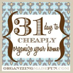 Organize your home in 31 days! Great ideas.