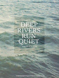 Deep rivers run quiet..
