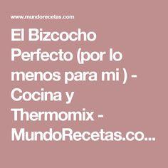 El Bizcocho Perfecto (por lo menos para mi ) - Cocina y Thermomix - MundoRecetas.com Bakery Cakes, Canapes, Empanadas, Sin Gluten, Flan, Food And Drink, Cooking Recipes, Desserts, All American Food