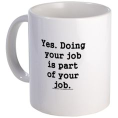 do your job button 11 oz Ceramic Mug do your job button Mugs by HRHumor / it's a funny business - CafePress Coffee Mug Quotes, Cute Coffee Mugs, Cool Mugs, Coffee Humor, Coffee Cups, Funny Mugs, Funny Magnets, Work Quotes, Work Humor