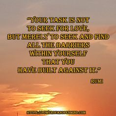 Rumi quote about love Rumi Quotes, Love Quotes, Inspirational Quotes, Success Quotes, Personal Development, Spirituality, Mindfulness, Science, Motivation