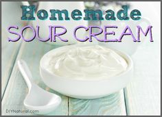 How To Make Sour Cream when you run out!  It does take 24 hours though...