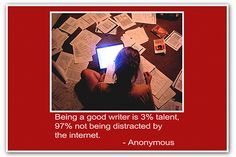 """7 Traits of Great Writers - """"Being a good writer is 3% talent, 97% not being distracted by the internet."""" Anonymous"""