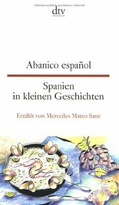 Spanien in kleinen Geschichten / Abanico espanol by Mercedes Mateo Sanz, http://www.amazon.com/dp/3423093293/ref=cm_sw_r_pi_dp_ZWyftb0WWDDZJK9K