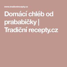 Domácí chléb od prababičky   Tradiční recepty.cz