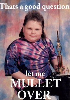 Whoever first thought of 'the mullet cut' never could have guessed the hours, no years, of laughs because of this haircut. Thanks, Mullet Maker!