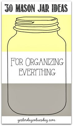 30 Mason Jar Ideas for Organizing Everything around your home, tons of great organizational solutions!