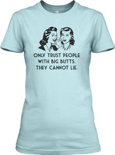 Big Butts Can't Lie T Shirt Funny Vintage Tee For Women S Crazy Dog Tshirts,http://www.amazon.com/dp/B00AYK24W8/ref=cm_sw_r_pi_dp_hatcsb0JE3ETHF05