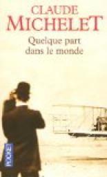 Critiques, citations, extraits de Quelque part dans le monde de Claude Michelet. Ce livre fut pour moi une vrai découverte. On y suit l'histoire du je...