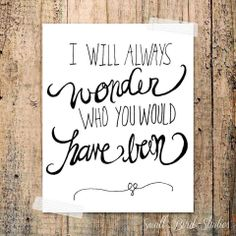 """""""I will always wonder who you would have been."""""""