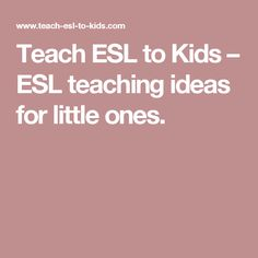 Teach ESL to Kids – ESL teaching ideas for little ones. Esl Resources, English Resources, Education English, Teaching English, Learn English, Kids English, English Class, Educational Websites, Educational Technology