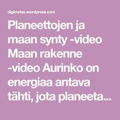 Planeettojen ja maan synty -video Maan rakenne -video Aurinko on energiaa antava tähti, jota planeetat kiertävät -video Videoita eri planeetoista Kuu kiertää maapalloa -videoita Avaruuskansiot-ohje…
