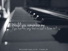 Would you remember me? #quotes