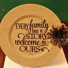 """Burlap Charger Plate - """"Every family has a story welcome to Ours"""" from Carol A Jones/Grandma's Antique Glass Yard Art n Things for $15.00 on Square Market"""