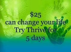 Have you tried the Thrive experience yet? If not message me today. tcday.le-vel.com