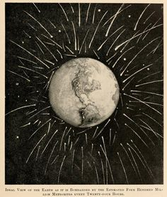 "nemfrog:  ""Ideal view of the Earth as it is bombarded by the estimated four hundred million meteorites every twenty-four hours."" Popular science monthly. February 1899."