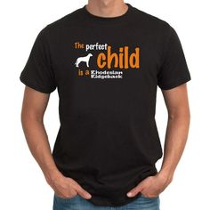 The Perfect Child Is A Rhodesian Ridgeback T-Shirt