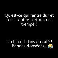 Qu'est-ce qui rentre dur et sec et qui ressort mou et trempé ? un biscuit dans du café bandes d'obsédés !!! #rire #blague #humour