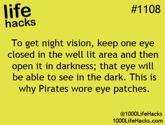 To get night vision, keep one eye closed in the well lit area and then open it in darkness; that eye will be able to see in the dark. This is why Pirates wore eye patches.