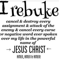 I rebuke cancel & destroy every assignment & attack of the enemy & cancel every curse or negative word ever spoken over my life in the powerful name of Jesus Christ!  Amen, Amen & Amen!