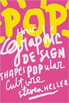 POP: How Graphic Design Shapes Popular Culture: Steven Heller: 9781581157154: Amazon.com: Books