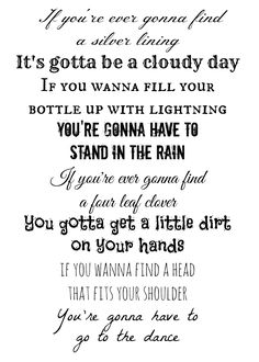 """Kacey Musgraves """"Silver Lining"""" Free Printable  """"If you're ever gonna find a silver lining It's gotta be a cloudy day If you wanna fill your bottle up with lightning You're gonna have to stand in the rain If you're ever gonna find a four leaf clover You gotta get a little dirt on your hands If you wanna find a head that fits your shoulder You're gonna have to go to the dance"""""""