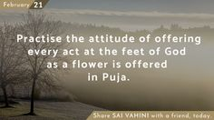 Practise the attitude of offering every act at the feet of God as a flower is offered in Puja. #QuotesOfSai #SaiQuotes #ThoughtForTheDay #Wisdom #SaiVahini #Learnings #OmSaiRam #JaiSaiRam #TheVoiceOfGod #SathyaSaiBaba #DailyQuotes