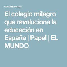 El colegio milagro que revoluciona la educación en España | Papel | EL MUNDO