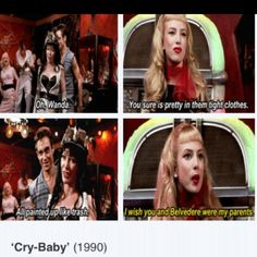 Cry baby lol one of my all time fav movies