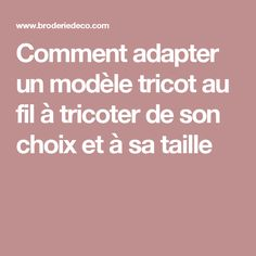 Comment adapter un modèle tricot au fil à tricoter de son choix et à sa taille Knitting Help, Knitting Stiches, How To Start Knitting, Lace Knitting, Knitting Patterns, Knitting Tutorials, Wool Thread, Diy Crochet, Diy Laine