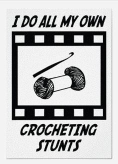 I do all my own crocheting stunts...