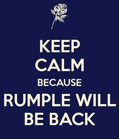 Keep calm because Rumplestilsken will be back. And if he isn't i am going rumple on those writers