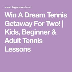 Win A Dream Tennis Getaway For Two! | Kids, Beginner & Adult Tennis Lessons