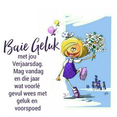 Baie geluk met jou Verjaarsdag.  Mag vandag en die jaar wat voorlê gevul wees met geluk en voorspoed Funny Happy Birthday Meme, Happy Birthday Images, Happy Birthday Greetings, Birthday Pictures, Birthday Quotes, I Love You God, Happy Birthday Daughter, Get Well Wishes, Best Birthday Wishes