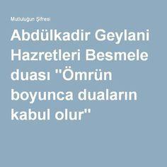"""Abdülkadir Geylani Hazretleri Besmele duası """"Ömrün boyunca duaların kabul olur"""" Religion, Bitten, Poems, Prayers, Faith, Sayings, Quotes, Life, Islamic"""