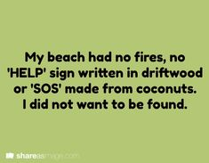 writing prompt // My beach had no fires, no 'HELP' sign written in driftwood or 'SOS' made from coconuts. Writing Quotes, Writing Advice, Writing Resources, Writing Help, Writing A Book, Writing Ideas, Fiction Writing, Book Prompts, Dialogue Prompts