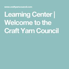 Learning Center   Welcome to the Craft Yarn Council