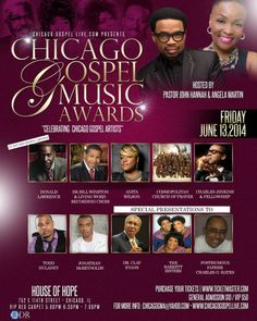 Chicago Gospel Music Awards on Friday, June 13, 2014 host by: Pastor John Hannah & Angela Martin featuring: Donald Lawrence, Dr. Bill Winston, Anita Wilson, Cosmopolitan Church of Prayer, Charles Jenkins & Fellowship, Todd Dulaney, Jonathan McReynolds, Clay Evans, The Barrett Sisters & More! Tickets: $10 General Admission & $50 VIP  Location: House of Hope 752 East 114th Street, Chicago, Illinois.  For More Info: www.ChicagoGospelLive.com