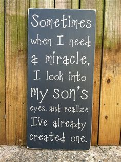 'Sometimes when I need a miracle I look into my son's eyes and realize I already have one' subway style hand painted wood sign, typo...