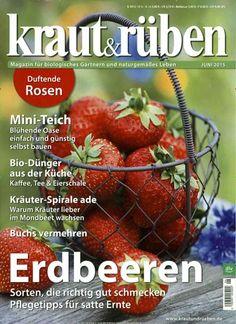 Erdbeeren - Sorten, die richtig gut schmecken - Pflegetipps für satte Ernte. Gefunden in: kraut & rüben, Nr. 6/2015